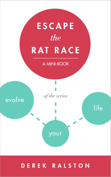 Escape the Rat Race: Change Your Mind or Take the Emergency Exit